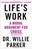 LIFES WORK A MORAL ARGUMENT FOR CHOICE