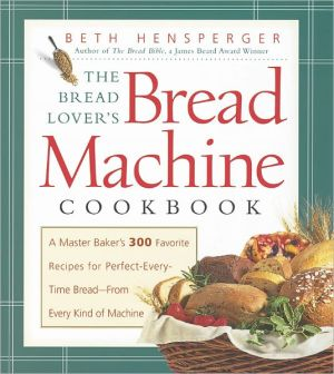 The Bread Lover's Bread Machine Cookbook: A Master Baker's 300 Favourite Recipes for Perfect Every Time Bread - from Every Kind of Machine - Trade Paperback/Paperback, New title