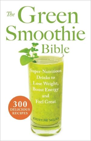 The Green Smoothie Bible: 300 Delicious Recipes - Trade Paperback/Paperback