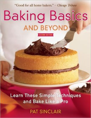Baking Basics and Beyond: Learn These Simple Techniques and Bake Like a Pro - Trade Paperback/Paperback, 2nd Revised edition