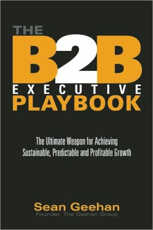 The B2B Executive Playbook: The Ultimate Weapon for Achieving Sustainable, Predictable and Profitable Growth - Hardback