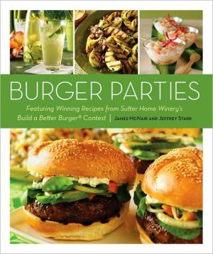 Burger Parties: Recipes from Sutter Home Winery's Build a Better Burger Contest - Trade Paperback/Paperback