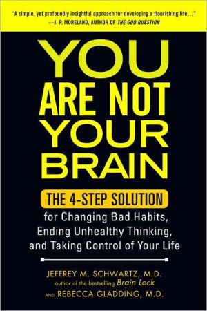 You Are Not Your Brain: The 4-Step Solution for Changing Bad Habits, Ending Unhealthy Thinking, and Taking Control of Your Life - Trade Paperback/Paperback