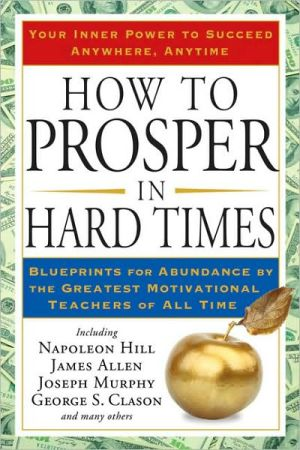 How to Prosper in Hard Times: Blueprints for Abundance by the Greatest Motivational Teachers of All Time - Trade Paperback/Paperback