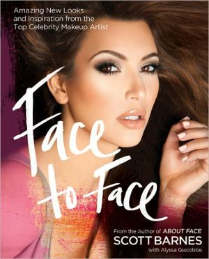 Face to Face: Amazing New Looks and Inspiration from the Top Celebrity Makeup Artist - Hardback