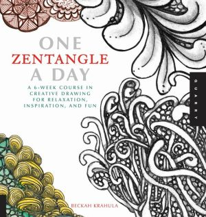 One Zentangle a Day: A 6-week Course in Creative Drawing for Relaxation, Inspiration, and Fun - Trade Paperback/Paperback