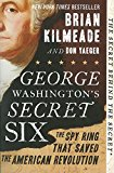 George Washington's Secret Six: The Spy Ring That Saved the American Revolution - Trade Paperback/Paperback