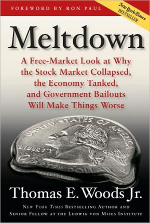 Meltdown: A Free-market Look at Why the Stock Market Collapsed, the Economy Tanked, and the Government Bailout Will Make Things Worse - Hardback