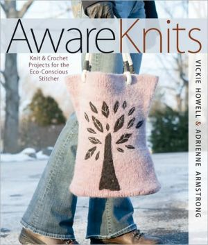 AwareKnits: Knit & Crochet Projects for the Eco-Conscious Stitcher - Trade Paperback/Paperback