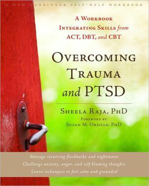 OVERCOMING TRAUMA AND PTSD: A WORKBOOK I