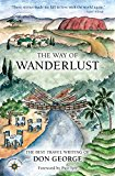 The Way of Wanderlust: The Best Travel Writing of Don George - Trade Paperback/Paperback