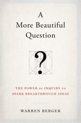 A MORE BEAUTIFUL QUESTION THE POWER OF I