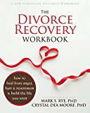 THE DIVORCE RECOVERY WORKBOOK: HOW TO HE