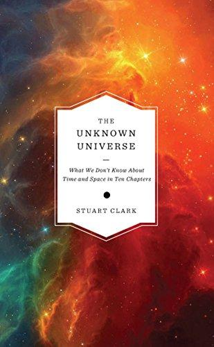 THE UNKNOWN UNIVERSE: WHAT WE DONT KNOW