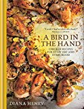 A Bird in the Hand: Chicken Recipes for Every Day and Every Mood - Hardback