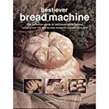Bread Machine: How to Prepare and Bake the Perfect Loaf - Paperback