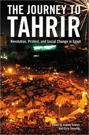 The Journey to Tahrir: Revolution, Protest and Social Change in Egypt, 1999 - 2011 - Trade Paperback/Paperback