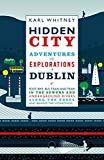 Hidden City: Adventures and Explorations in Dublin - Hardback