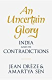 An Uncertain Glory: India and Its Contradictions - Hardback