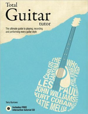 Total Guitar Tutor: The Ultimate Guide to Playing, Recording and Performing Every Guitar Style - Trade Paperback/Paperback, Contains Paperback / so