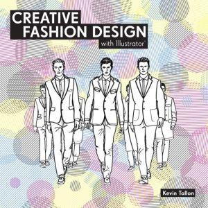 Creative Fashion Design with Illustrator: Digital Fashion Design Course - Trade Paperback/Paperback, New edition