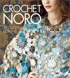 Crochet Noro: 30 Dazzling Designs - Hardback